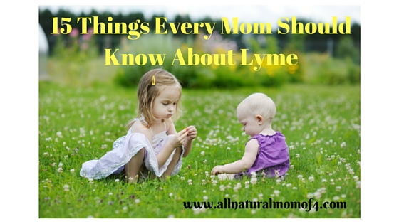 15 Things Every Mom Should Know About Lyme